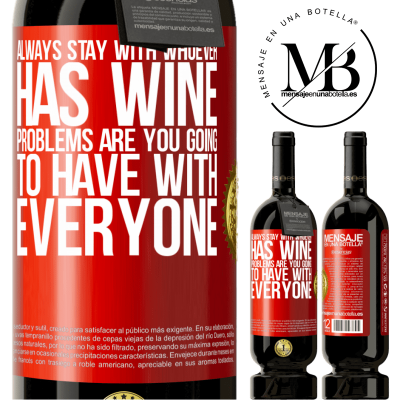 29,95 € Free Shipping | Red Wine Premium Edition MBS® Reserva Always stay with whoever has wine. Problems are you going to have with everyone Red Label. Customizable label Reserva 12 Months Harvest 2013 Tempranillo
