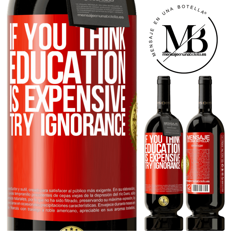 29,95 € Free Shipping | Red Wine Premium Edition MBS® Reserva If you think education is expensive, try ignorance Red Label. Customizable label Reserva 12 Months Harvest 2013 Tempranillo