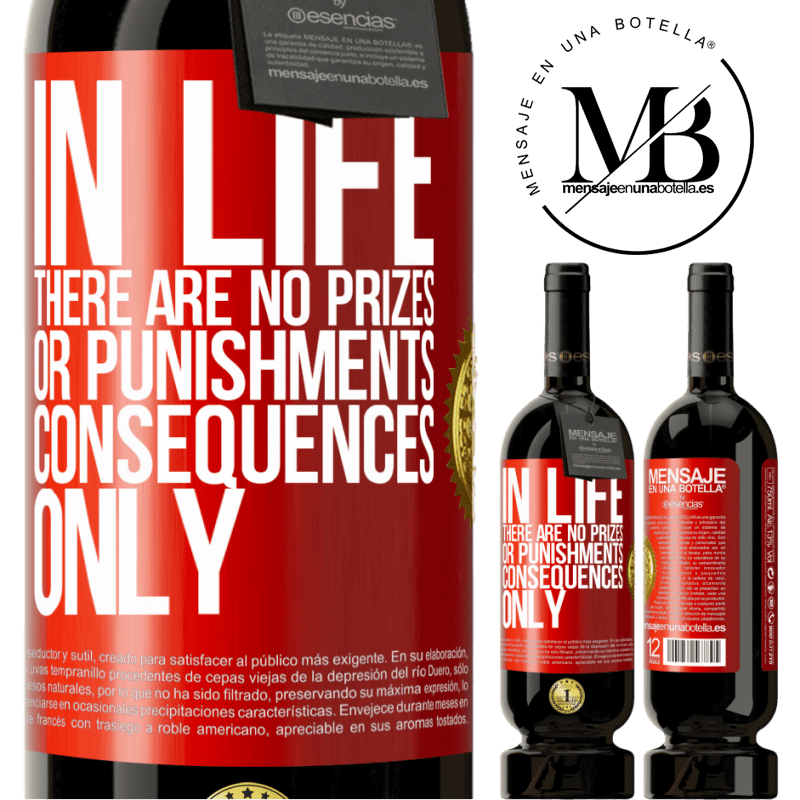 29,95 € Free Shipping | Red Wine Premium Edition MBS® Reserva In life there are no prizes or punishments. Consequences only Red Label. Customizable label Reserva 12 Months Harvest 2013 Tempranillo