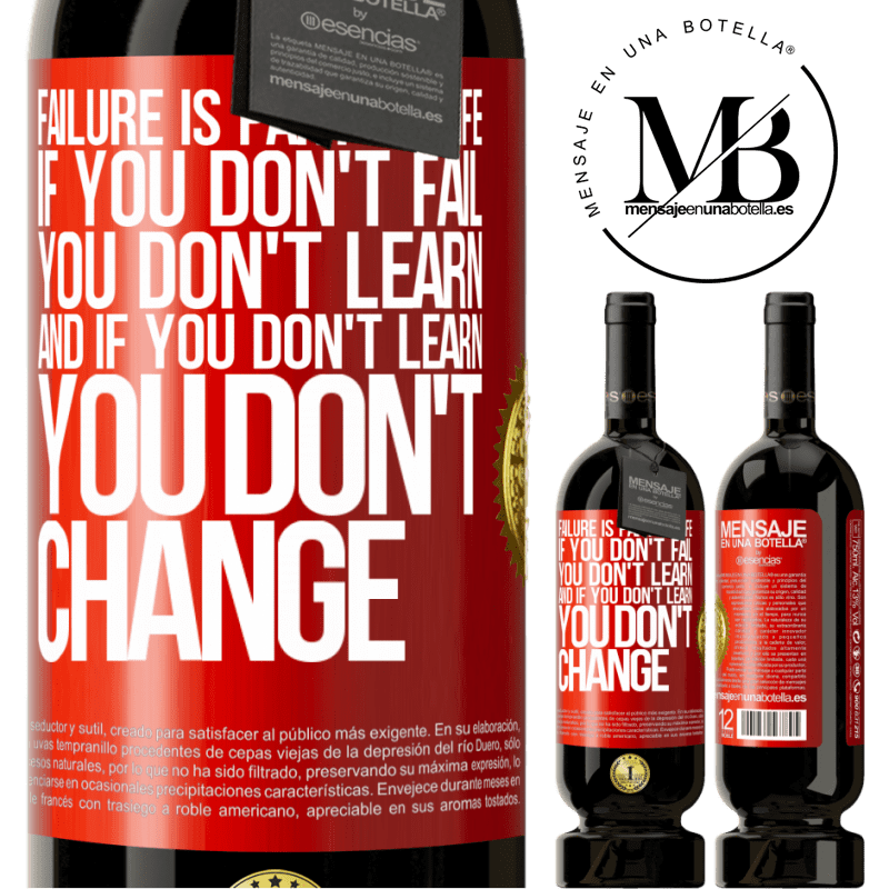 29,95 € Free Shipping   Red Wine Premium Edition MBS® Reserva Failure is part of life. If you don't fail, you don't learn, and if you don't learn, you don't change Red Label. Customizable label Reserva 12 Months Harvest 2013 Tempranillo