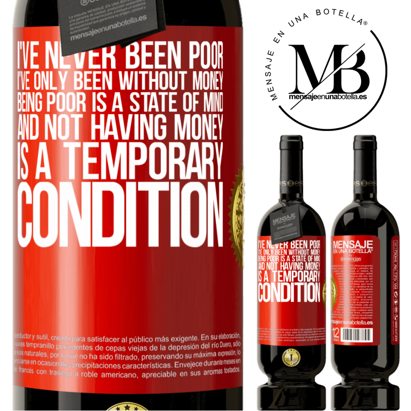 29,95 € Free Shipping | Red Wine Premium Edition MBS® Reserva I've never been poor, I've only been without money. Being poor is a state of mind, and not having money is a temporary Red Label. Customizable label Reserva 12 Months Harvest 2013 Tempranillo