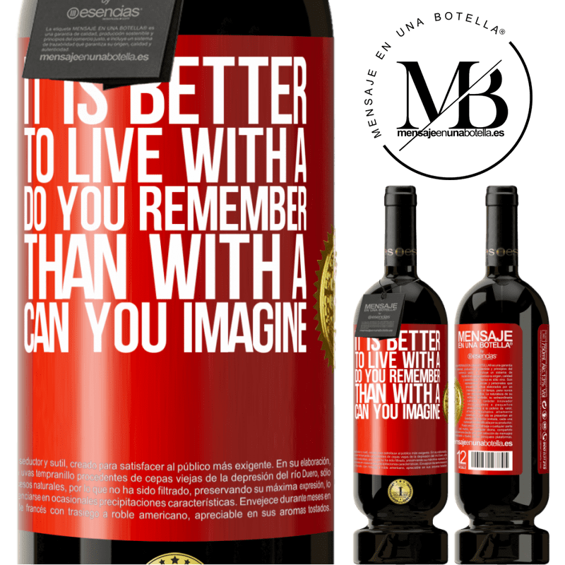29,95 € Free Shipping   Red Wine Premium Edition MBS® Reserva It is better to live with a Do you remember than with a Can you imagine Red Label. Customizable label Reserva 12 Months Harvest 2013 Tempranillo