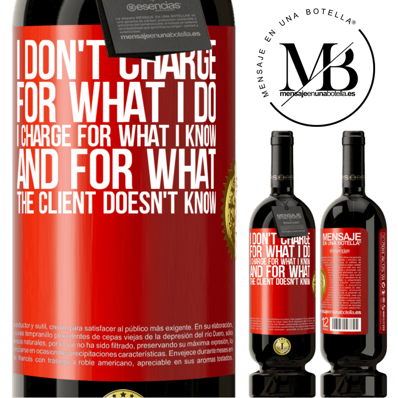 29,95 € Free Shipping   Red Wine Premium Edition MBS® Reserva I don't charge for what I do, I charge for what I know, and for what the client doesn't know Red Label. Customizable label Reserva 12 Months Harvest 2013 Tempranillo