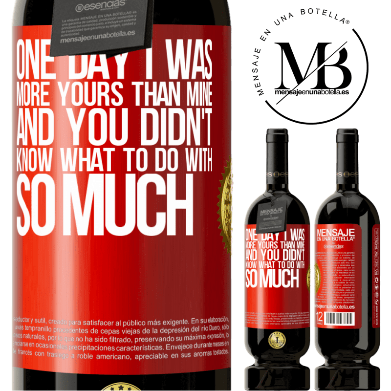 29,95 € Free Shipping | Red Wine Premium Edition MBS® Reserva One day I was more yours than mine, and you didn't know what to do with so much Red Label. Customizable label Reserva 12 Months Harvest 2013 Tempranillo