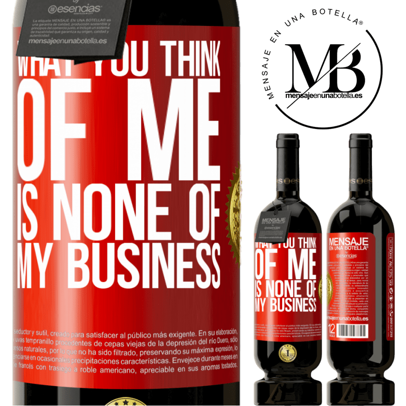 29,95 € Free Shipping | Red Wine Premium Edition MBS® Reserva What you think of me is none of my business Red Label. Customizable label Reserva 12 Months Harvest 2013 Tempranillo