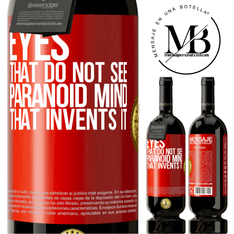 29,95 € Free Shipping   Red Wine Premium Edition MBS® Reserva Eyes that do not see, paranoid mind that invents it Red Label. Customizable label Reserva 12 Months Harvest 2013 Tempranillo