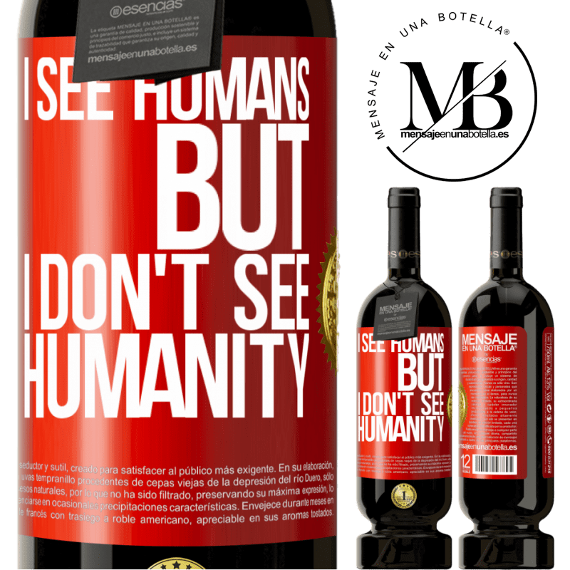 29,95 € Free Shipping | Red Wine Premium Edition MBS® Reserva I see humans, but I don't see humanity Red Label. Customizable label Reserva 12 Months Harvest 2013 Tempranillo