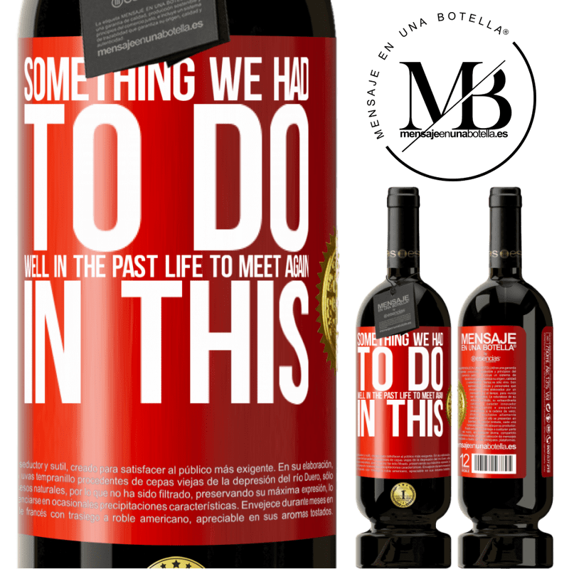 29,95 € Free Shipping | Red Wine Premium Edition MBS® Reserva Something we had to do well in the next life to meet again in this Red Label. Customizable label Reserva 12 Months Harvest 2013 Tempranillo