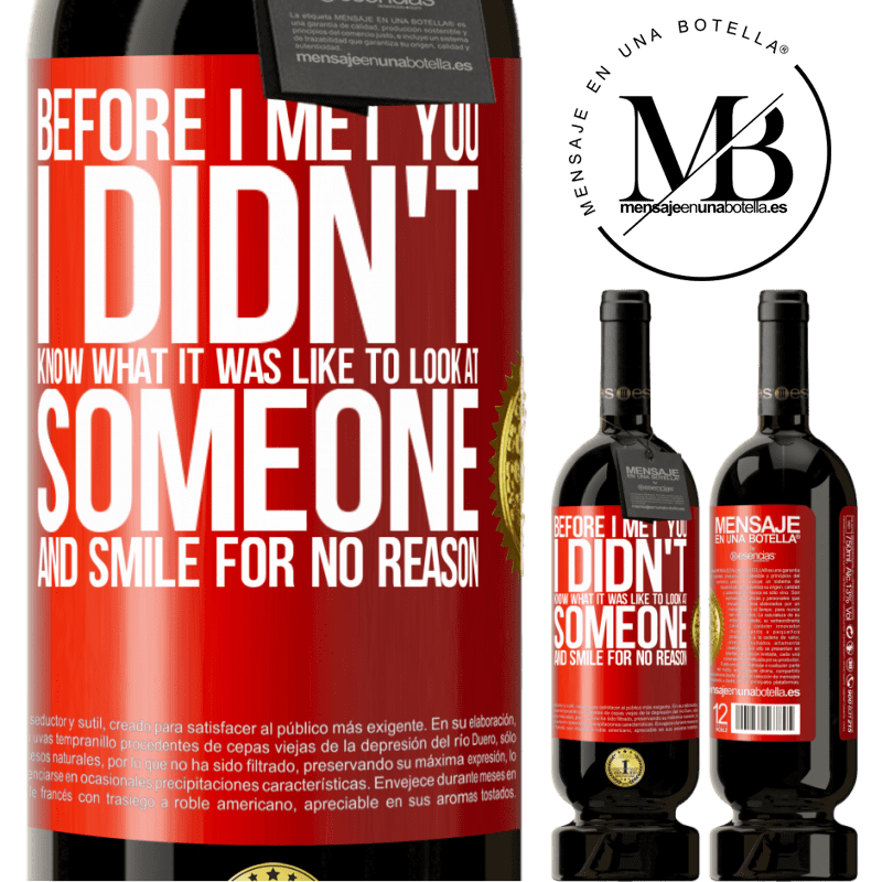 29,95 € Free Shipping | Red Wine Premium Edition MBS® Reserva Before I met you, I didn't know what it was like to look at someone and smile for no reason Red Label. Customizable label Reserva 12 Months Harvest 2013 Tempranillo