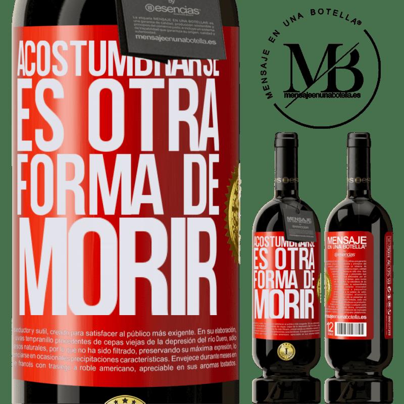 29,95 € Envoi gratuit   Vin rouge Édition Premium MBS® Reserva S'y habituer est une autre façon de mourir Étiquette Rouge. Étiquette personnalisable Reserva 12 Mois Récolte 2013 Tempranillo