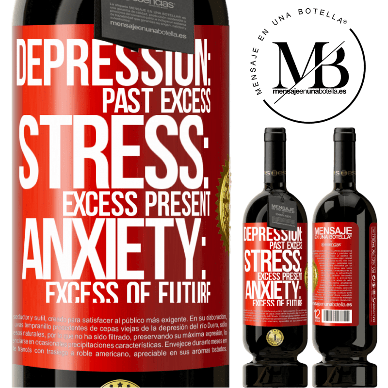 29,95 € Free Shipping | Red Wine Premium Edition MBS® Reserva Depression: past excess. Stress: excess present. Anxiety: excess of future Red Label. Customizable label Reserva 12 Months Harvest 2013 Tempranillo