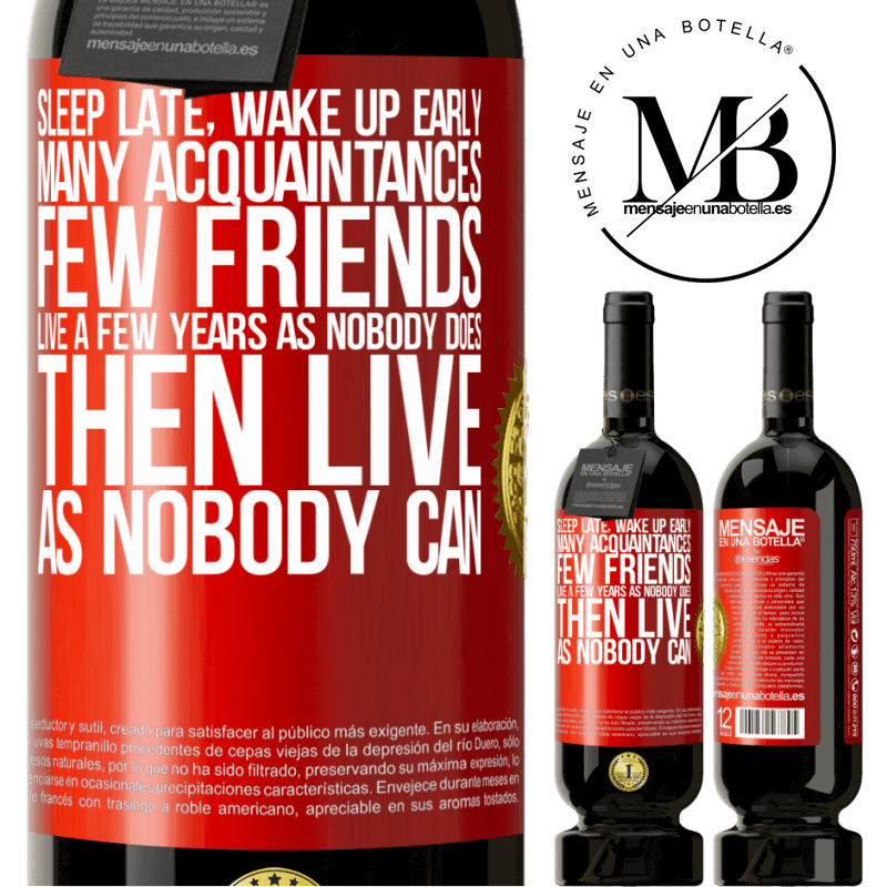 29,95 € Free Shipping | Red Wine Premium Edition MBS® Reserva Sleep late, wake up early. Many acquaintances, few friends. Live a few years as nobody does, then live as nobody can Red Label. Customizable label Reserva 12 Months Harvest 2013 Tempranillo