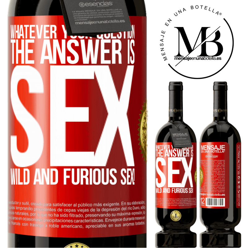 29,95 € Free Shipping | Red Wine Premium Edition MBS® Reserva Whatever your question, the answer is sex. Wild and furious sex! Red Label. Customizable label Reserva 12 Months Harvest 2013 Tempranillo