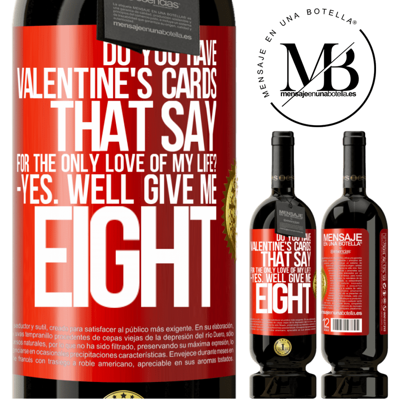 29,95 € Free Shipping | Red Wine Premium Edition MBS® Reserva Do you have Valentine's cards that say: For the only love of my life? -Yes. Well give me eight Red Label. Customizable label Reserva 12 Months Harvest 2013 Tempranillo