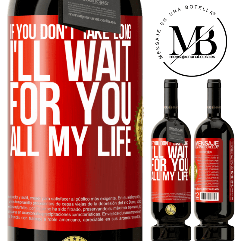 29,95 € Free Shipping | Red Wine Premium Edition MBS® Reserva If you don't take long, I'll wait for you all my life Red Label. Customizable label Reserva 12 Months Harvest 2013 Tempranillo