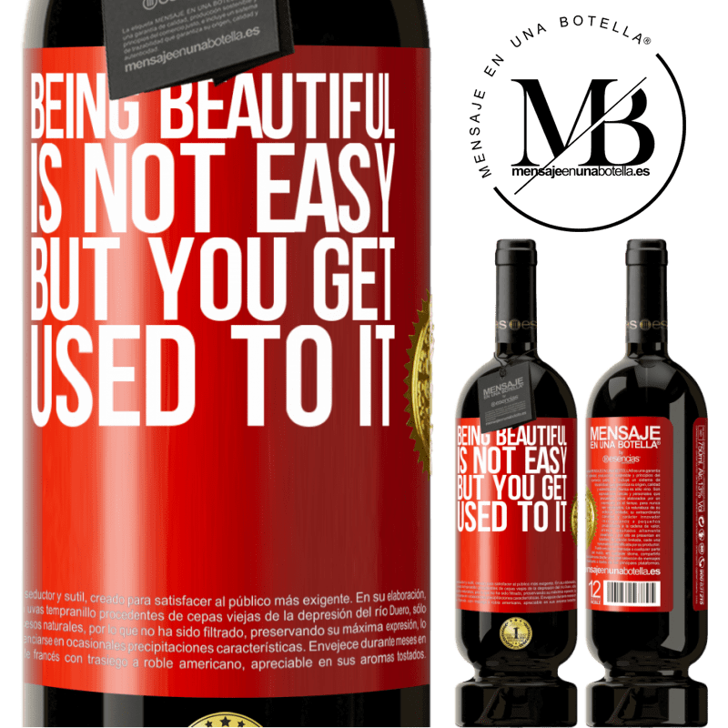 29,95 € Free Shipping | Red Wine Premium Edition MBS® Reserva Being beautiful is not easy, but you get used to it Red Label. Customizable label Reserva 12 Months Harvest 2013 Tempranillo