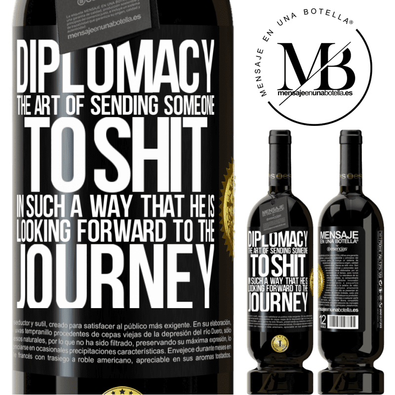 29,95 € Free Shipping | Red Wine Premium Edition MBS® Reserva Diplomacy. The art of sending someone to shit in such a way that he is looking forward to the journey Black Label. Customizable label Reserva 12 Months Harvest 2013 Tempranillo