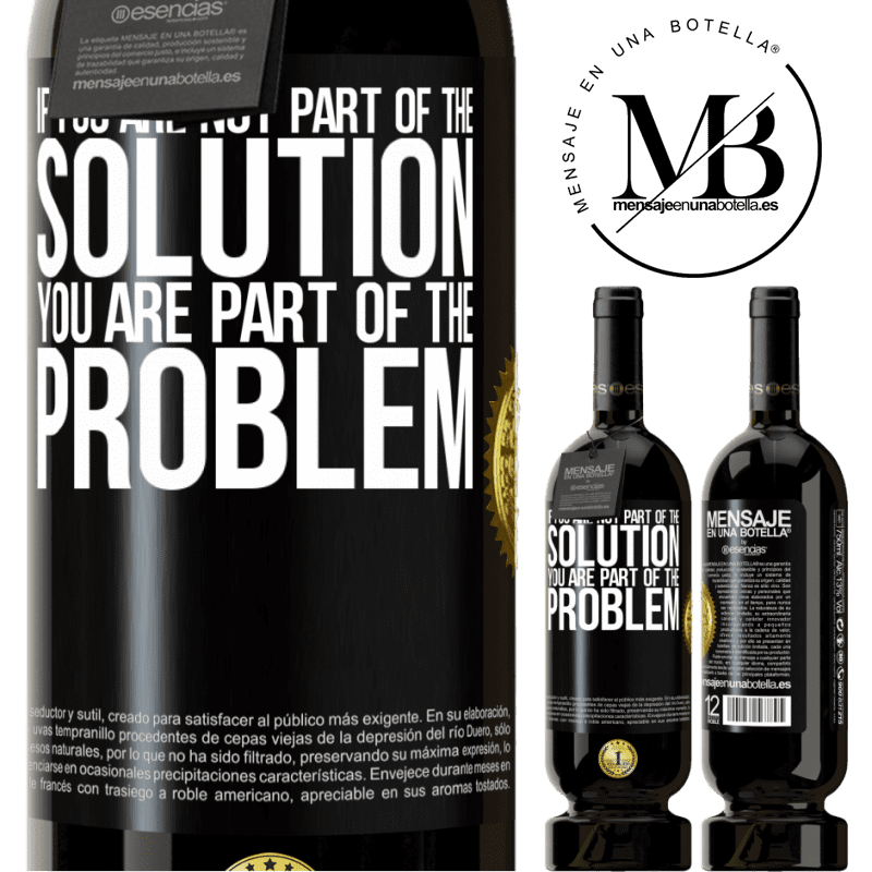 29,95 € Free Shipping | Red Wine Premium Edition MBS® Reserva If you are not part of the solution ... you are part of the problem Black Label. Customizable label Reserva 12 Months Harvest 2013 Tempranillo