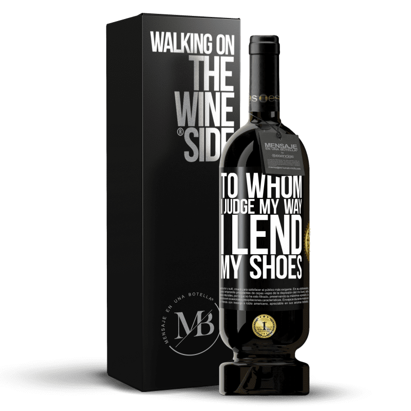 29,95 € Free Shipping | Red Wine Premium Edition MBS® Reserva To whom I judge my way, I lend my shoes Black Label. Customizable label Reserva 12 Months Harvest 2013 Tempranillo