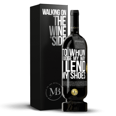 «To whom I judge my way, I lend my shoes» Premium Edition MBS® Reserva