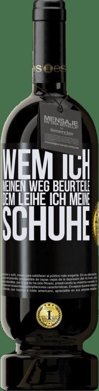 29,95 € Kostenloser Versand | Rotwein Premium Edition MBS® Reserva Wem ich meinen Weg beurteile, dem leihe ich meine Schuhe Schwarzes Etikett. Anpassbares Etikett Reserva 12 Monate Ernte 2013 Tempranillo