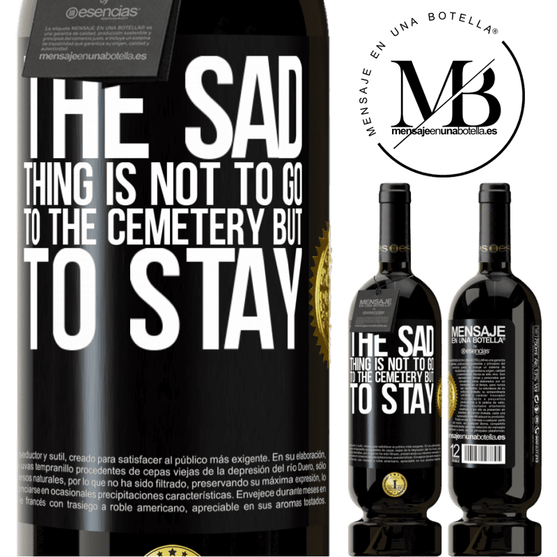 29,95 € Free Shipping | Red Wine Premium Edition MBS® Reserva The sad thing is not to go to the cemetery but to stay Black Label. Customizable label Reserva 12 Months Harvest 2013 Tempranillo