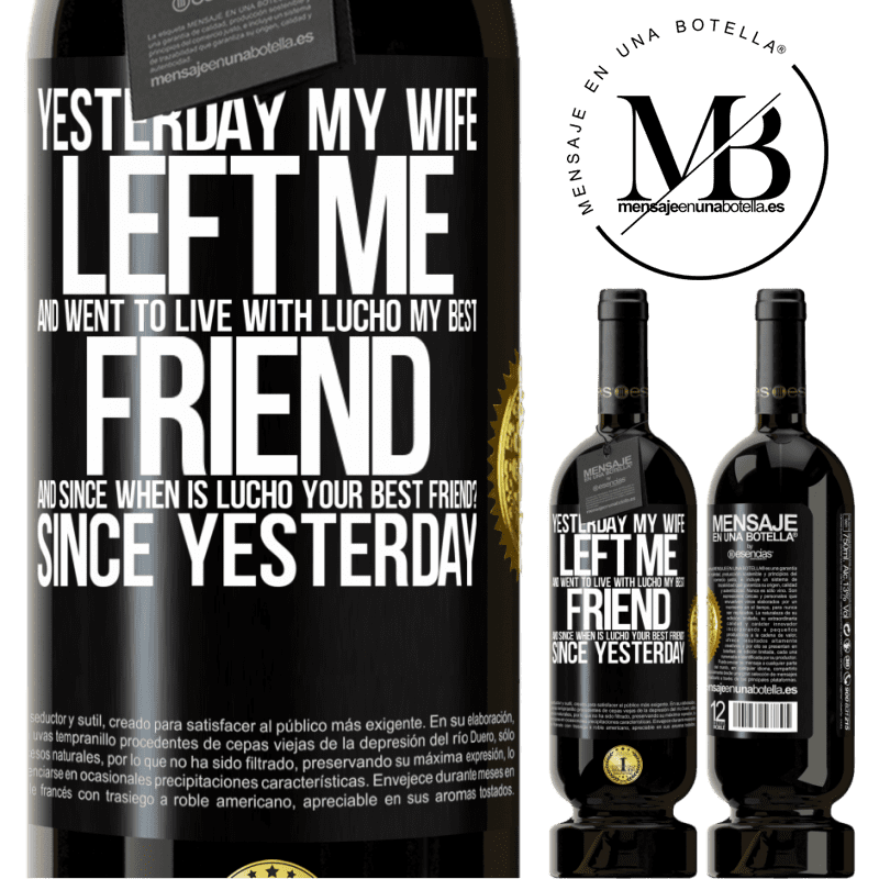 29,95 € Free Shipping | Red Wine Premium Edition MBS® Reserva Yesterday my wife left me and went to live with Lucho, my best friend. And since when is Lucho your best friend? Since Black Label. Customizable label Reserva 12 Months Harvest 2013 Tempranillo