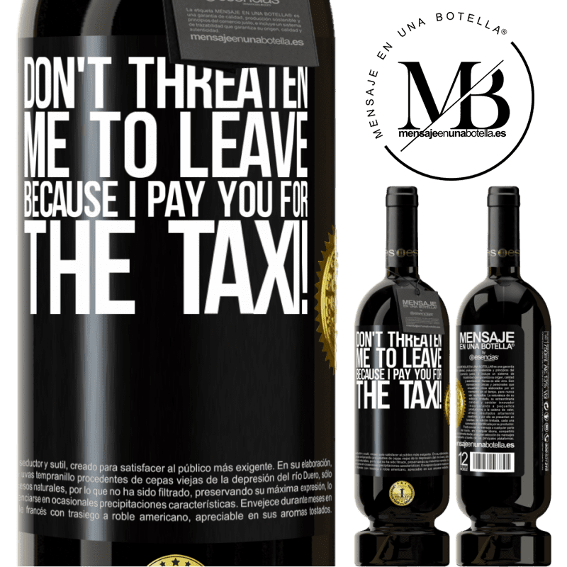 29,95 € Free Shipping | Red Wine Premium Edition MBS® Reserva Don't threaten me to leave because I pay you for the taxi! Black Label. Customizable label Reserva 12 Months Harvest 2013 Tempranillo