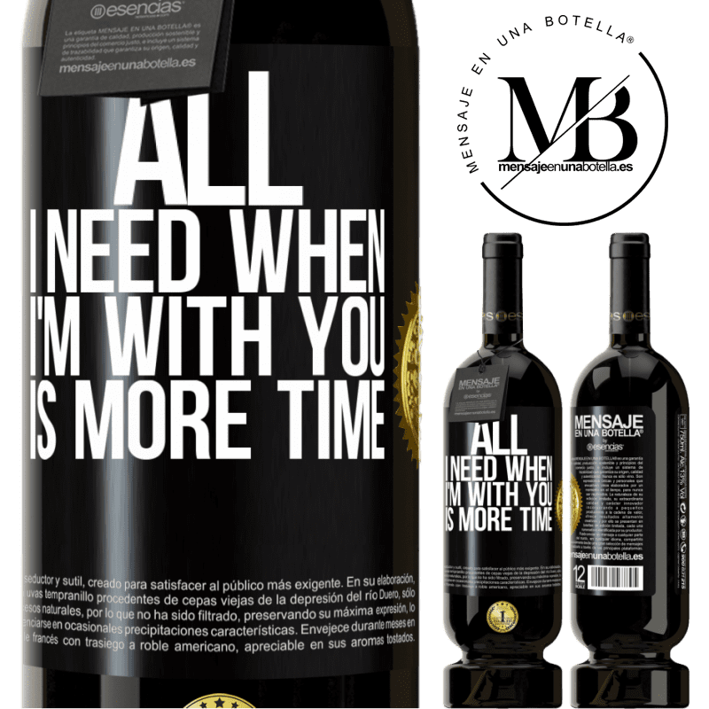 29,95 € Free Shipping | Red Wine Premium Edition MBS® Reserva All I need when I'm with you is more time Black Label. Customizable label Reserva 12 Months Harvest 2013 Tempranillo