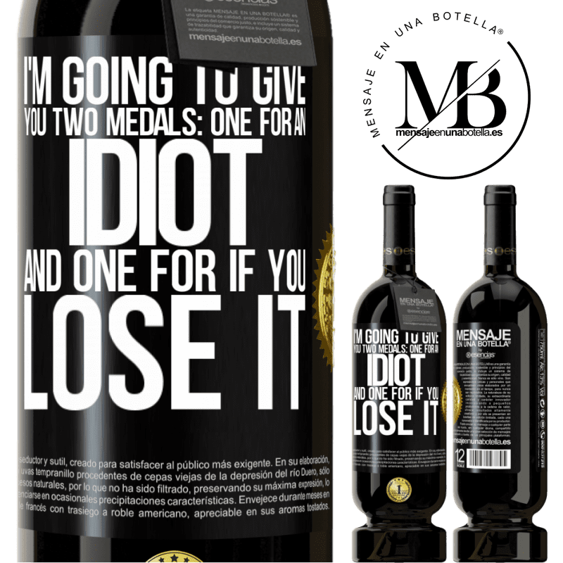 29,95 € Free Shipping | Red Wine Premium Edition MBS® Reserva I'm going to give you two medals: One for an idiot and one for if you lose it Black Label. Customizable label Reserva 12 Months Harvest 2013 Tempranillo