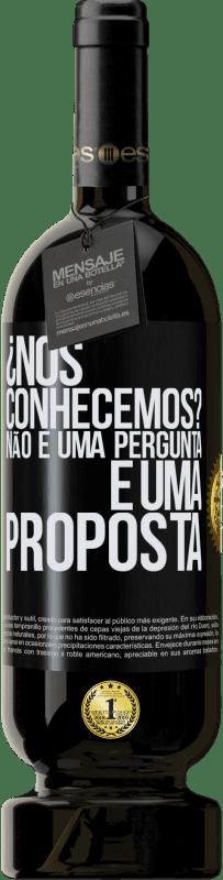 29,95 € Envio grátis | Vinho tinto Edição Premium MBS® Reserva ¿Nos conhecemos? Não é uma pergunta, é uma proposta Etiqueta Preta. Etiqueta personalizável Reserva 12 Meses Colheita 2013 Tempranillo