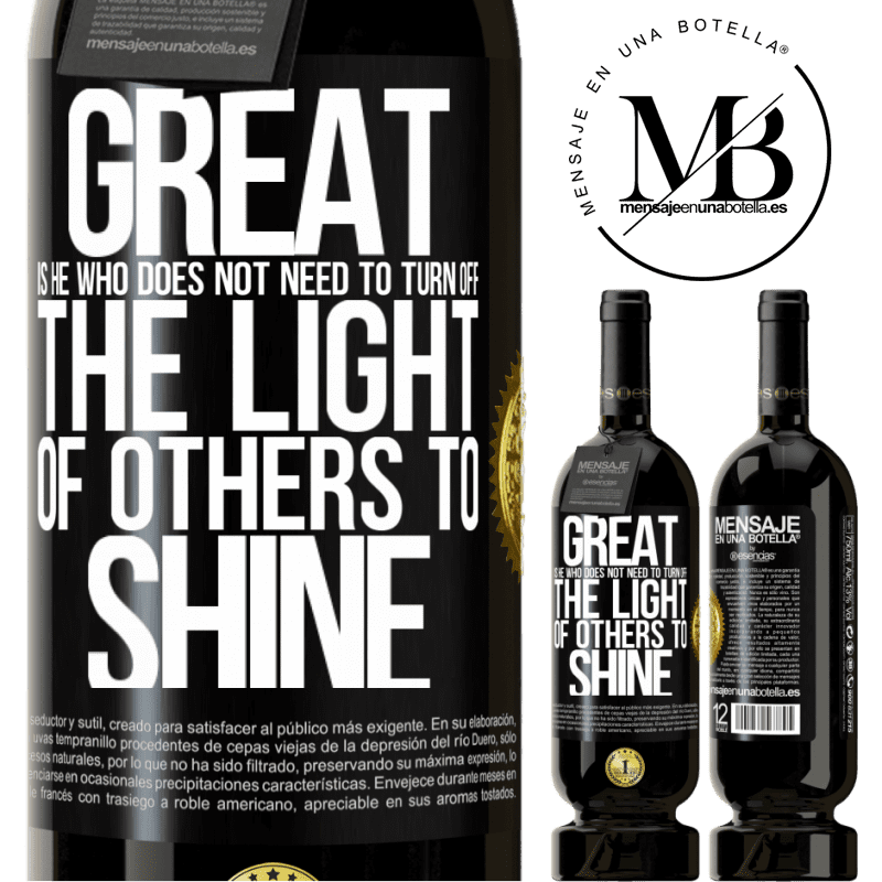 29,95 € Free Shipping | Red Wine Premium Edition MBS® Reserva Great is he who does not need to turn off the light of others to shine Black Label. Customizable label Reserva 12 Months Harvest 2013 Tempranillo