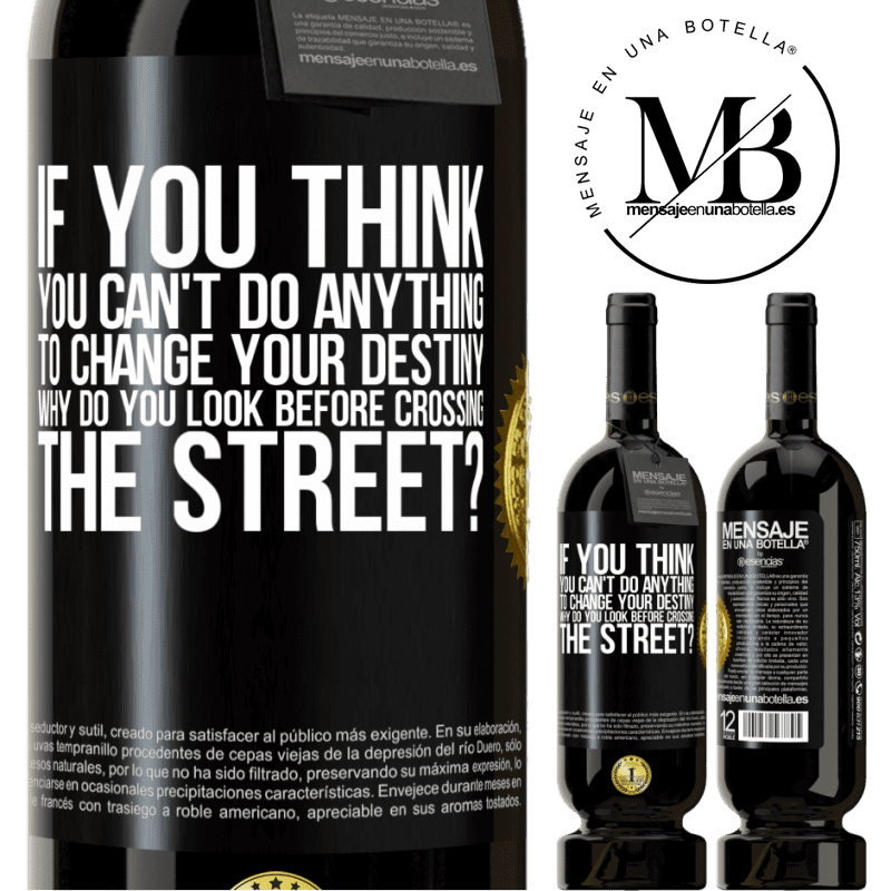 29,95 € Free Shipping | Red Wine Premium Edition MBS® Reserva If you think you can't do anything to change your destiny, why do you look before crossing the street? Black Label. Customizable label Reserva 12 Months Harvest 2013 Tempranillo