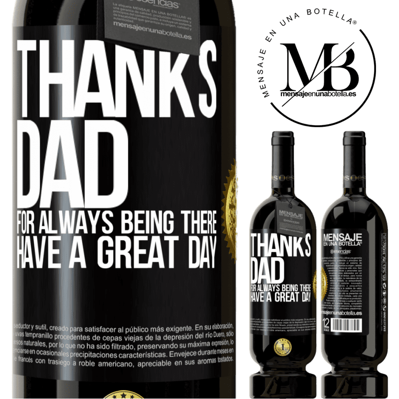 29,95 € Free Shipping | Red Wine Premium Edition MBS® Reserva Thanks dad, for always being there. Have a great day Black Label. Customizable label Reserva 12 Months Harvest 2013 Tempranillo