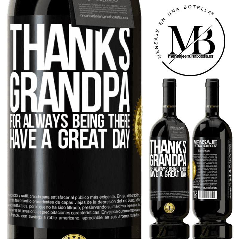 29,95 € Free Shipping | Red Wine Premium Edition MBS® Reserva Thanks grandpa, for always being there. Have a great day Black Label. Customizable label Reserva 12 Months Harvest 2013 Tempranillo