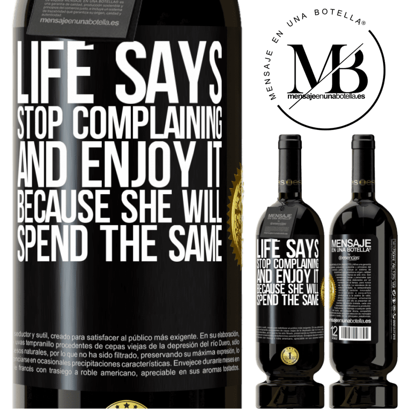 29,95 € Free Shipping | Red Wine Premium Edition MBS® Reserva Life says stop complaining and enjoy it, because she will spend the same Black Label. Customizable label Reserva 12 Months Harvest 2013 Tempranillo