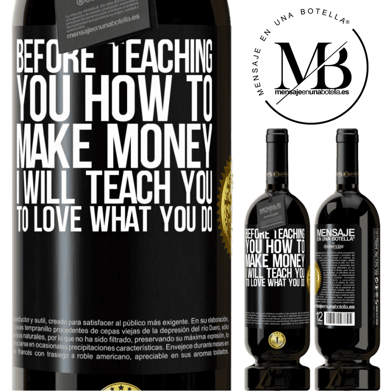 29,95 € Free Shipping | Red Wine Premium Edition MBS® Reserva Before teaching you how to make money, I will teach you to love what you do Black Label. Customizable label Reserva 12 Months Harvest 2013 Tempranillo