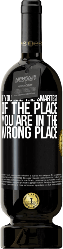 29,95 €   Red Wine Premium Edition MBS Reserva If you are the smartest of the place, you are in the wrong place Yellow Label. Customizable label I.G.P. Vino de la Tierra de Castilla y León Aging in oak barrels 12 Months Harvest 2013 Spain Tempranillo