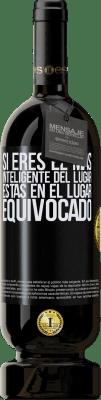 29,95 € Envío gratis | Vino Tinto Edición Premium MBS® Reserva Si eres el más inteligente del lugar, estás en el lugar equivocado Etiqueta Negra. Etiqueta personalizable Reserva 12 Meses Cosecha 2013 Tempranillo