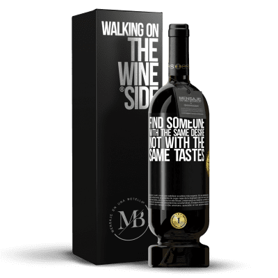 «Find someone with the same desire, not with the same tastes» Premium Edition MBS® Reserva