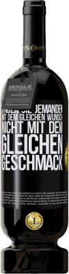 29,95 € Kostenloser Versand | Rotwein Premium Edition MBS® Reserva Finden Sie jemanden mit dem gleichen Wunsch, nicht mit dem gleichen Geschmack Schwarzes Etikett. Anpassbares Etikett Reserva 12 Monate Ernte 2013 Tempranillo