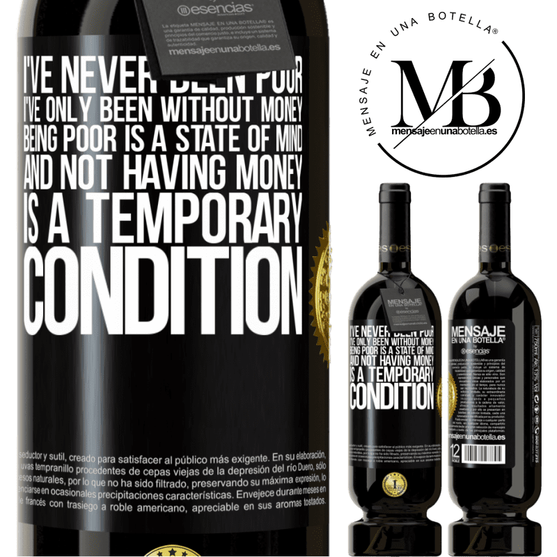 29,95 € Free Shipping   Red Wine Premium Edition MBS® Reserva I've never been poor, I've only been without money. Being poor is a state of mind, and not having money is a temporary Black Label. Customizable label Reserva 12 Months Harvest 2013 Tempranillo