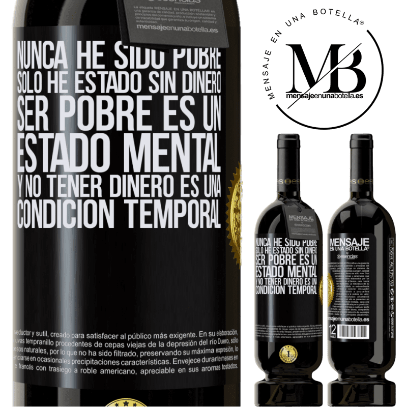29,95 € Free Shipping | Red Wine Premium Edition MBS® Reserva I've never been poor, I've only been without money. Being poor is a state of mind, and not having money is a temporary Black Label. Customizable label Reserva 12 Months Harvest 2013 Tempranillo