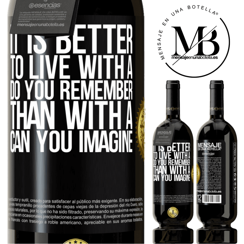 29,95 € Free Shipping   Red Wine Premium Edition MBS® Reserva It is better to live with a Do you remember than with a Can you imagine Black Label. Customizable label Reserva 12 Months Harvest 2013 Tempranillo