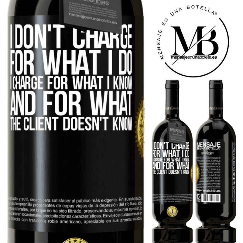 29,95 € Free Shipping   Red Wine Premium Edition MBS® Reserva I don't charge for what I do, I charge for what I know, and for what the client doesn't know Black Label. Customizable label Reserva 12 Months Harvest 2013 Tempranillo