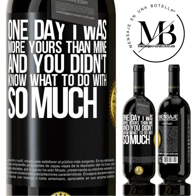 29,95 € Free Shipping | Red Wine Premium Edition MBS® Reserva One day I was more yours than mine, and you didn't know what to do with so much Black Label. Customizable label Reserva 12 Months Harvest 2013 Tempranillo