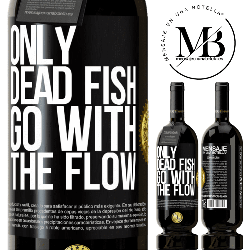 29,95 € Free Shipping | Red Wine Premium Edition MBS® Reserva Only dead fish go with the flow Black Label. Customizable label Reserva 12 Months Harvest 2013 Tempranillo