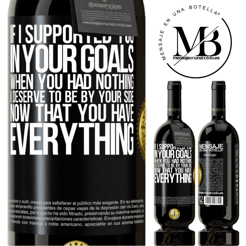 29,95 € Free Shipping | Red Wine Premium Edition MBS® Reserva If I supported you in your goals when you had nothing, I deserve to be by your side now that you have everything Black Label. Customizable label Reserva 12 Months Harvest 2013 Tempranillo