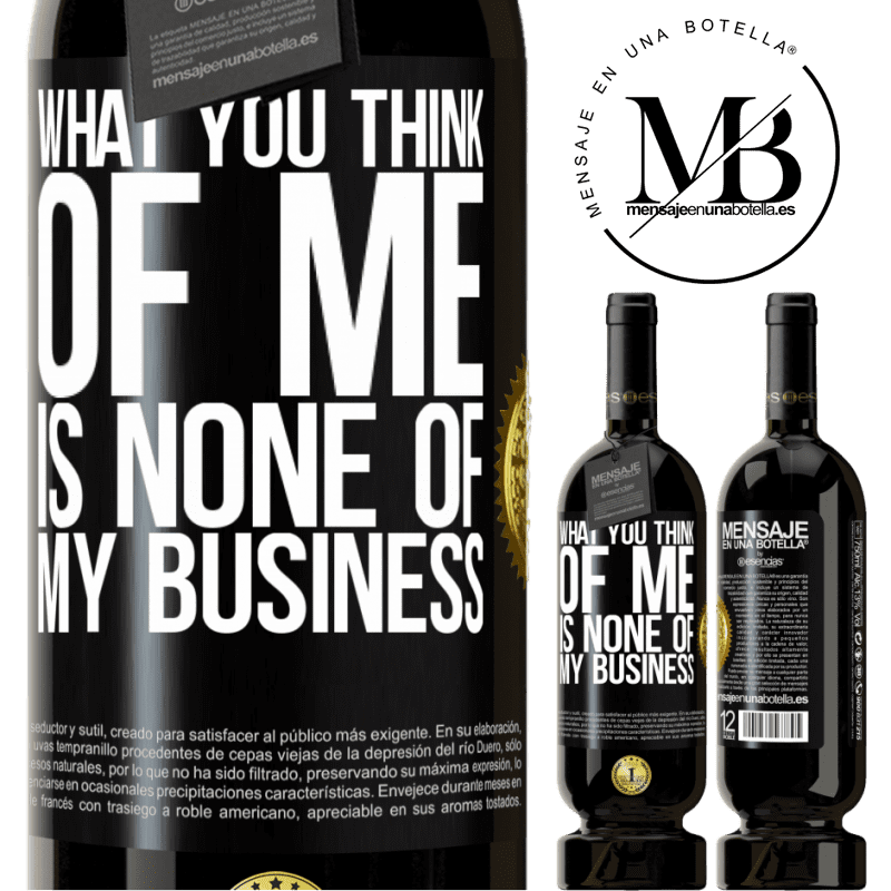 29,95 € Free Shipping | Red Wine Premium Edition MBS® Reserva What you think of me is none of my business Black Label. Customizable label Reserva 12 Months Harvest 2013 Tempranillo