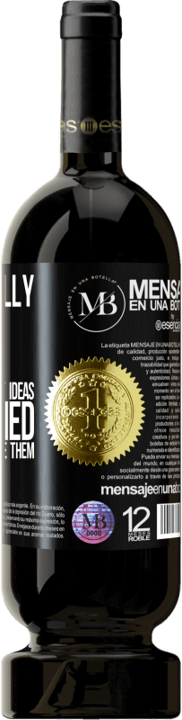 «I don't really care that they steal my ideas, I'm worried that they don't have them» Premium Edition MBS® Reserva